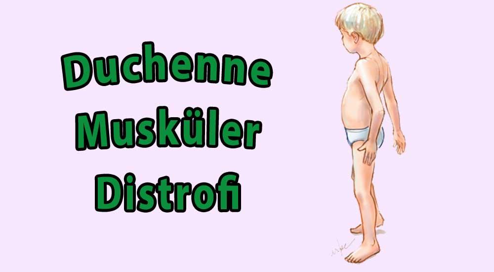 Duchenne Musküler Distrofi hastalığı nedir